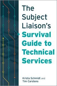 The Subject Liaison's Survival Guide to Technical Services / Krista Schmidt ALA Editions #SDDOEBibliography Aug 2018