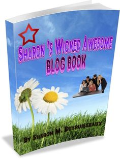 "eBook ""Sharon's Wicked Awesome Blog Book"" by Sharon Desruisseaux  Join her on facebook at Sharondnovels"