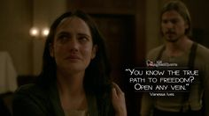 #VanessaIves: You know the true path to freedom? Open any vein.  More on: http://www.magicalquote.com/series/penny-dreadful/ #PennyDreadful