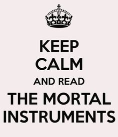Keep Calm & Read the Mortal Instruments~ PInned by Clary