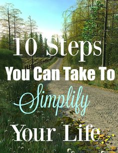Do you feel like you're busy and stressed all the time? That means you need to simplify! Check out these 10 steps toward simplifying your life!