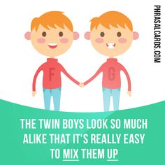 """Mix up"" means ""to think that one person or thing is another person or thing"". Example: The twin boys look so much alike that it's really easy to mix them up. Get our apps for learning English: learzing.com"