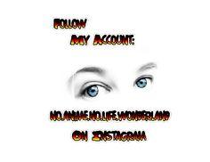 Follow my account:  no.anime.no.life.wonderland  on Instagram.