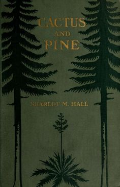 Cactus and Pine: Songs of the Southwest by Sharlot M. Hall /// source: http://www.archive.org/stream/cactuspinesongso00hall#page/n0/mode/2up