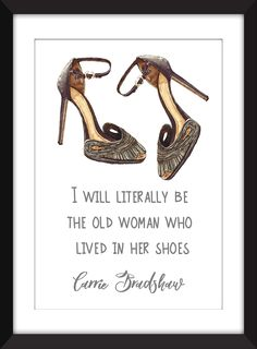"""Carrie Bradshaw (Sex and the City) Old Woman Who Lives In Her Shoes Quote A3/A4/A5/5 x 7""""/8 x 10"""" /11 x 14"""" Print,. This unframed print celebrates the iconic Carrie Bradshaw and her legendary attitude to shoes. Perfect for your bedroom or if you're lucky enough....your dressing room This would be the perfect gift for the fashionista in your life. Please note that the frame is not included and is for illustrative purposes only. Print comes in six measurements 5 x 7 inches 8 x 10 inches A5..."""
