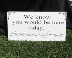 In Loving Memory Wedding Sign -- We Know You Would be Here Today if Heaven Weren't So Far Away -- Custom Wood Wedding Signs -- Photo Prop. $19.95, via Etsy.