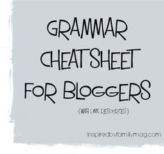 Grammar Cheat Sheet for Bloggers - What are some of your pet peeves when reading a blog?