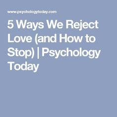5 Ways We Reject Love (and How to Stop) | Psychology Today