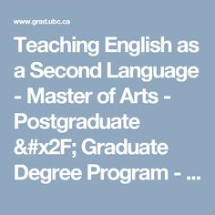 Teaching English as a Second Language - Master of Arts - Postgraduate / Graduate Degree Program - UBC Grad School University Of British Columbia, Graduate Degree, Language Acquisition, Masters Programs, Second Language, Teaching English, Graduation, Student, Education
