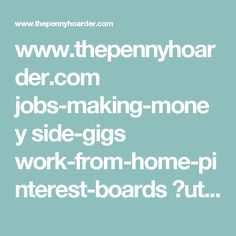 www.thepennyhoarder.com jobs-making-money side-gigs work-from-home-pinterest-boards ?utm_content=bufferbae70&utm_medium=social&utm_source=pinterest.com&utm_campaign=buffer