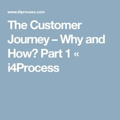 The Customer Journey – Why and How?  Part 1 « i4Process