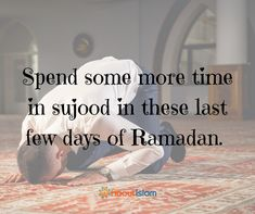 Spend some more time in sujood in the last few days of Ramadan!