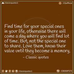 Find time for your special ones in your life, otherwise there will come a day where you will find lot of time. But, not the special one to share. Love them, know their value until they become a memory. The Special One, Classic Quotes, Facebook Instagram, Your Life, Qoutes, How To Become, Memories, Day, Quotations
