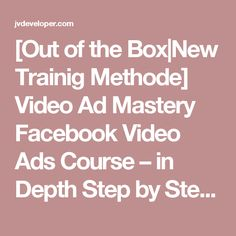 [Out of the Box New Trainig Methode] Video Ad Mastery Facebook Video Ads Course – in Depth Step by Step Video Course to Quickly and Cheaply Build a Huge Retargeting List of Niche Using Facebook Video Ads   JV Developer Software