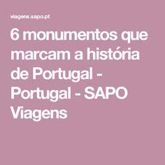6 monumentos que marcam a história de Portugal - Portugal - SAPO Viagens