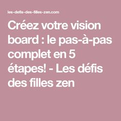 Créez votre vision board : le pas-à-pas complet en 5 étapes! - Les défis des filles zen