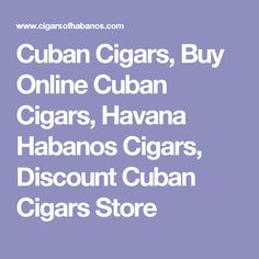 Cuban Cigars, Buy Online Cuban Cigars, Havana Habanos Cigars, Discount Cuban Cigars Store