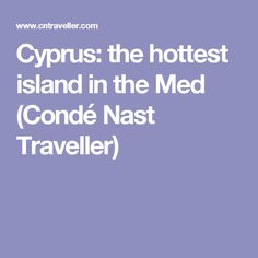 Cyprus: the hottest island in the Med (Condé Nast Traveller)