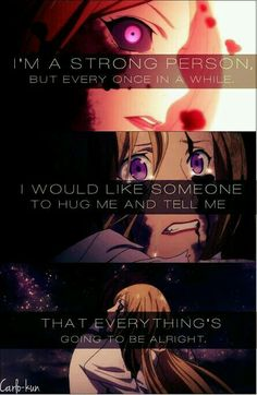 i'm a strong person but every once in a while i would  like someone to hug me and tell me that everything's going to be alright