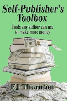 Self-Publisher's Tool Box - tools any author can use to make more money (Advanced Book Marketing) by EJ Thornton, http://www.amazon.com/dp/B006GR37GK/ref=cm_sw_r_pi_dp_9NOcqb0F8F9CR
