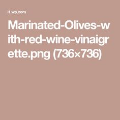Marinated-Olives-with-red-wine-vinaigrette.png (736×736)