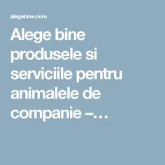 Alege bine produsele si serviciile pentru animalele de companie –…