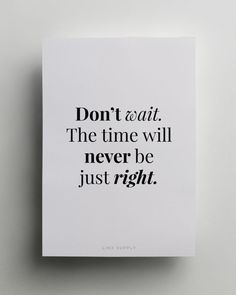 The right time is RIGHT NOW...it doesn't get any better then that. Tomorrow is not promised and taking ACTION right now is what will make tomorrow that much better.  Stop waiting for the perfect time...it doesn't exist! #rightnow #time #action #change #success #mindset #future #quotes #ahealthierlifestyle