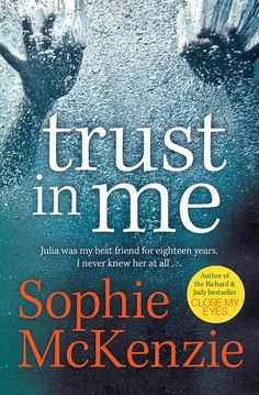 "Trust In Me - Sophie McKenzie Chilling psychological thriller - ""an intense, taut tale that preys on one of our deepest fears: that we might not be able to trust those closest to us"""