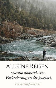 Trau dich mal alleine zu reisen oder alleine in einem unbekannten Gebiet unterwegs zu sein. Eine Veränderung wird in dir passieren. Mehr auf www.klarafuchs.com