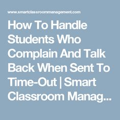 How To Handle Students Who Complain And Talk Back When Sent To Time-Out | Smart Classroom Management
