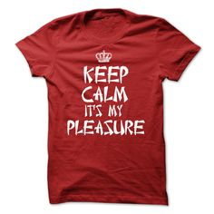 Keep calm its my pleasure T-Shirts, Hoodies. BUY IT NOW ==► https://www.sunfrog.com/LifeStyle/Keep-calm-its-my-pleasure.html?id=41382