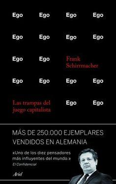 Ego : las trampas del juego capitalista / Frank Schirrmacher ; traducción de Sergio Pawlowsky
