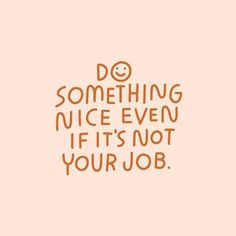 Do something nice even when it's not necessary inspiration motivation goals newyear resolution mentalhealth health wellness suicideprevention selfcare selflove positive YouMatter BeKind 682576887260025004 Motivation Positive, Positive Quotes, Motivational Quotes, Inspirational Quotes, Motivation Goals, Positive Vibes, Cute Quotes, Happy Quotes, Words Quotes