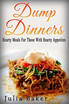 Dump Dinners: Hearty Meals For Those With Hearty Appetites