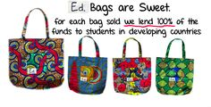 For each eco friendly, handmade bag sold, Ed. Projects lends 100% of the funds to students in developing countries.