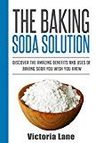 Free Kindle Book -   Baking Soda: The Baking Soda Solution! Discover The Amazing Benefits And Uses Of Baking Soda You Wish You Knew (Baking Soda - Home Remedies - Natural Cures - DIY Household Hacks)