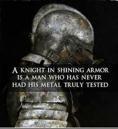 My armor is not shining, that's for sure...