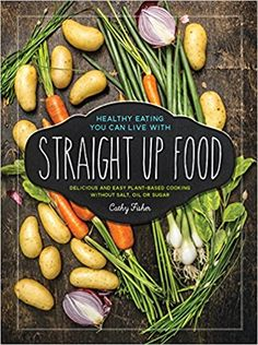 Straight Up Food: Delicious and Easy Plant-based Cooking without Salt, Oil or Sugar: Cathy Fisher: 9780997636901: AmazonSmile: Books