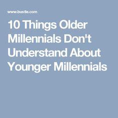 10 Things Older Millennials Don't Understand About Younger Millennials