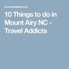 10 Things to do in Mount Airy NC - Travel Addicts