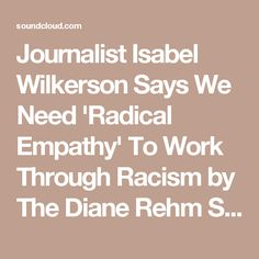 Journalist Isabel Wilkerson Says We Need 'Radical Empathy' To Work Through Racism by The Diane Rehm Show