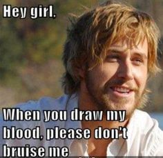Phlebotomy humor-trust me your in very good hands! Lol