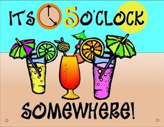 It's 5 O'Clock Somewhere!