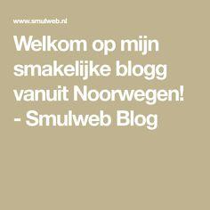 Welkom op mijn smakelijke blogg vanuit Noorwegen! - Smulweb Blog
