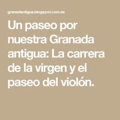 Un paseo por nuestra Granada antigua: La carrera de la virgen y el paseo del violón.