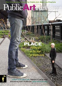 """""""Welcome to the intersection of art and place, a space public artists call home. This intersection is also key to creative placemaking, an economic concept that has recently exploded into an international movement. In this issue, we report on the relationship between public art and placemaking and talk with artists who think deeply about place. We're also delighted to introduce you to the International Award for Public Art and the finalists being honored for excellence in placemaking."""""""