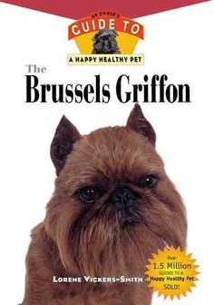 Precision Series The Brussels Griffon: An Owner's Guide to a Happy Healthy Pet