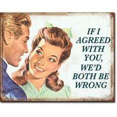 If I Agreed With You We'd Both Be Wrong Funny Sign | A Simpler Time