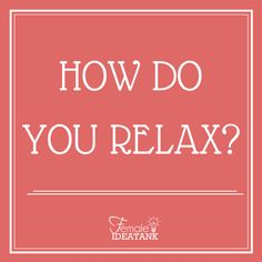 What do you do to become less tense and anxious?  How do you #relax?