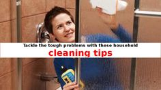 Tackle the tough problems with these household cleaning tips
